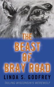 New Kindle Edition The Beast of Bray Road; Tailing Wisconsin's Werewolf